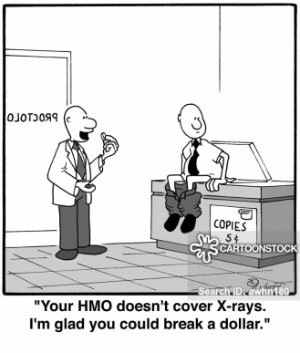 'Your HMO doesn't cover X-rays. I'm glad you could break a dollar.'